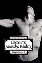Obscenity, Anarchy, Reality by Crispin…