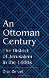 Dror Zeevi: An Ottoman Century: The District of Jerusalem in the 1600s (S U N Y Series in Medieval Middle East History)