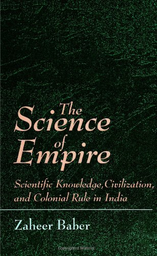 the-science-of-empire-scientific-knowledge-civilization-and-colonial-rule-in-india-s-u-n-y-series-in-science-technology-and-society