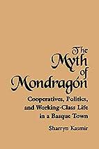 The Myth of Mondragon: Cooperatives,…