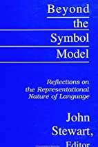 Beyond the Symbol Model: Reflections on the…