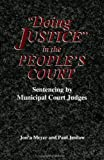 "Jesilow, Paul: ""Doing Justice"" in the People's Court: Sentencing by Municipal Court Judges"