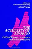 Pensky, Max: The Actuality of Adorno: Critical Essays on Adorno and the Postmodern