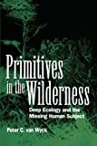 Van Wyck, Peter C.: Primitives in the Wilderness: Deep Ecology and the Missing Human Subject