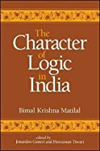 The Character of Logic in India by Bimal…