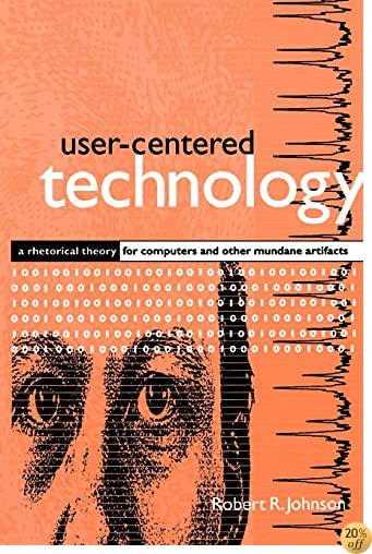 User-Centered Technology (Suny Series, Studies in Scientific & Technical Communication) (Suny Series in Studies in Scientific and Technical Communication)