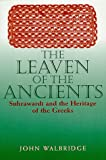 Walbridge, John: The Leaven of the Ancients: Suhrawardi and the Heritage of the Greeks