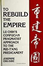 To Rebuild the Empire: Lu Chih's Confucian&hellip;