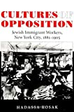 Kosak, Hadassa: Cultures of Opposition: Jewish Immigrant Workers, New York City, 1881-1905