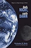 Bache, Christopher M.: Dark Night, Early Dawn: Steps to a Deep Ecology of Mind