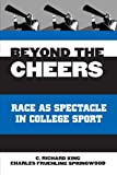 King, C. Richard: Beyond the Cheers: Race As Spectacle in College Sport