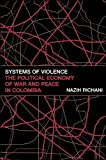 Nazih Richani: Systems of Violence: The Political Economy of War and Peace in Colombia (Suny Series in Global Politics)