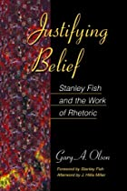 Justifying Belief: Stanley Fish and the Work…
