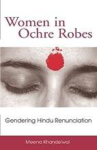 Women in Ochre Robes: Gendering Hindu…