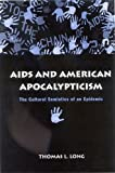 Long, Thomas L.: AIDS And American Apocalypticism: The Cultural Semiotics Of An Epidemic