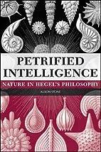 Petrified Intelligence: Nature in Hegel's…