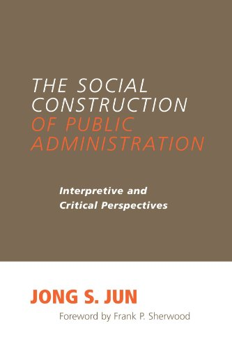 the-social-construction-of-public-administration-interpretive-and-critical-perspectives-suny-series-in-public-administration