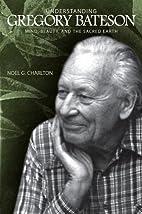 Understanding Gregory Bateson: Mind, Beauty,…