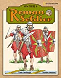 MacDonald, Fiona: How To Be A Roman Soldier