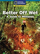 Better Off Wet, a guide to wetlands by…