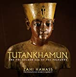 Zahi Hawass: Tutankhamun and the Golden Age of the  Pharaohs: A Souvenir Book