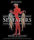 Ballard, Robert D.: Mystery of the Ancient Seafarers: Ancient Maritime Civilzation