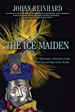 Reinhard, Johan: The Ice Maiden: Inca Mummies, Mountain Gods, and Sacred Sites in the Andes