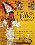 Hawass, Zahi: The Golden King: The World of Tutankhamun