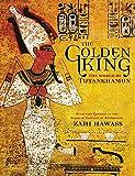 Hawass, Zahi: The Golden King: The World of Tutankhamun