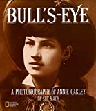 MacY, Sue: Bull's-eye: A Photobiography of Annie Oakley