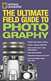 Martin, Bob: National Geographic the Ultimate Field Guide to Photography