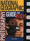 Johnson, Neil: National Geographic Photography Guide For Kids
