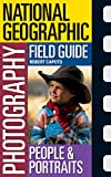 Caputo, Robert: National Geographic Photography Field Guide People and Portraits: Secrets to Making Great Pictures