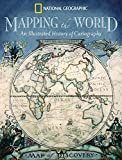 Ehrenberg, Ralph E.: Mapping The World: An Illustrated History of Cartography