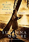 Moore, Susanna: I Myself Have Seen It: The Myth of Hawaii