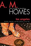 A. M. Homes: Los Angeles: People, Places, and the Castle on the Hill