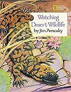 Watching Desert Wildlife by Jim Arnosky