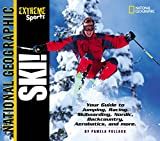 Pollack, Pamela: Ski: Your Guide to Cross-Country, Downhill, Jumping, Racing, Freestyle, and More