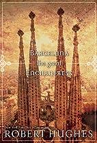Barcelona the Great Enchantress by Robert…