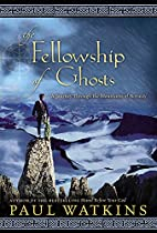 Fellowship of Ghosts: A Journey Through the…