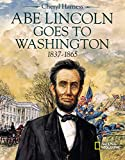 Harness, Cheryl: Abe Lincoln Goes to Washington: 1837-1865