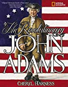 The Revolutionary John Adams by Cheryl…