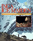 Discovering The Inca Ice Maiden by Johan…