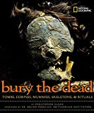Sloan, Christopher: Bury the Dead: Tombs, Corpses, Mummies, Skeletons, & Rituals