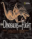 Sloan, Christopher: How Dinosaurs Took Flight: The Fossils, the Science, What We Think We Know, and Mysteries Yet Unsolved (Outstanding Science Trade Books for Students K-12)