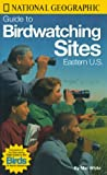 National Geographic Society: National Geographic Guide to Bird Watching Sites, Eastern US