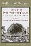 Warner, William W.: Into the Porcupine Cave and Other Odysseys : Essays from an Occasional Natural