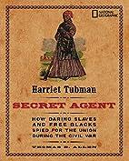 Harriet Tubman, Secret Agent: How Daring…