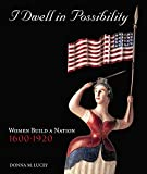 Lucey, Donna: I Dwell In Possibility: Women Build A Nation 1600-1920