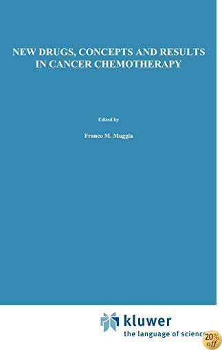 New Drugs, Concepts and Results in Cancer Chemotherapy (Cancer Treatment and Research)
